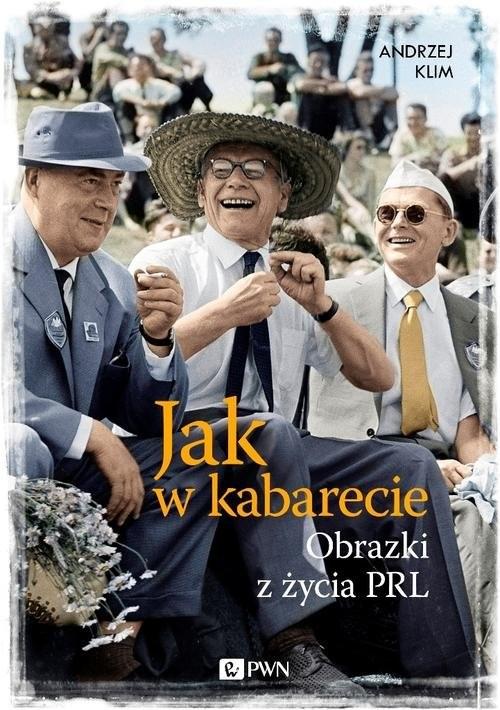 okładka Jak w kabarecie Obrazki z życia PRL, Książka   Andrzej Klim