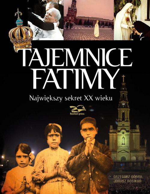okładka Tajemnice Fatimy Największy sekret XX wieku, Książka   Grzegorz Górny, Janusz Rosikoń