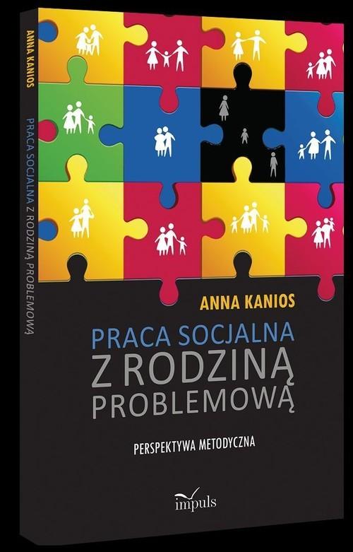okładka Praca socjalna z rodziną problemową Perspektywa metodyczna, Książka | Kanios Anna