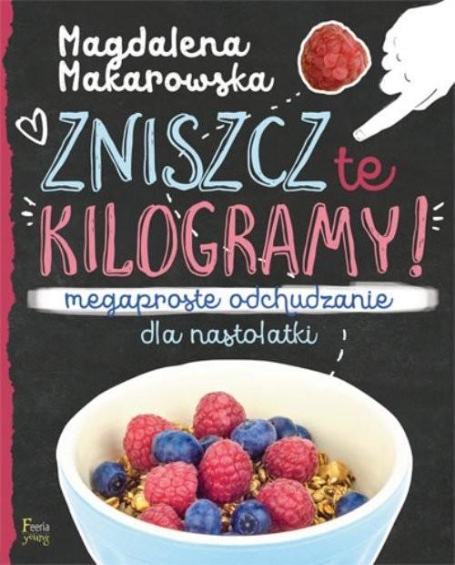 okładka Zniszcz te kilogramy Megaproste odchudzanie dla nastolatki Megaproste odchudzanie dla nastolatki, Książka | Makarowska Magdalena