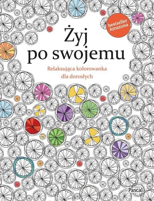 okładka Żyj po swojemu Relaksująca kolorowanka dla dorosłych, Książka | Rose Christina