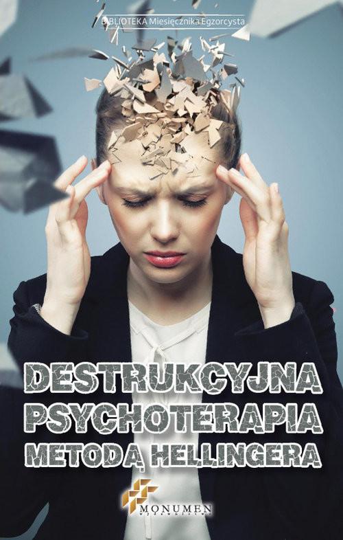okładka Destrukcyjna psychoterapia metodą Hellingera, Książka  