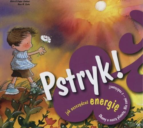 okładka Pstryk! Jak oszczędzać energię, Książka | Nuria Jimenez, Empar Jimenez, Rosa M. Curto