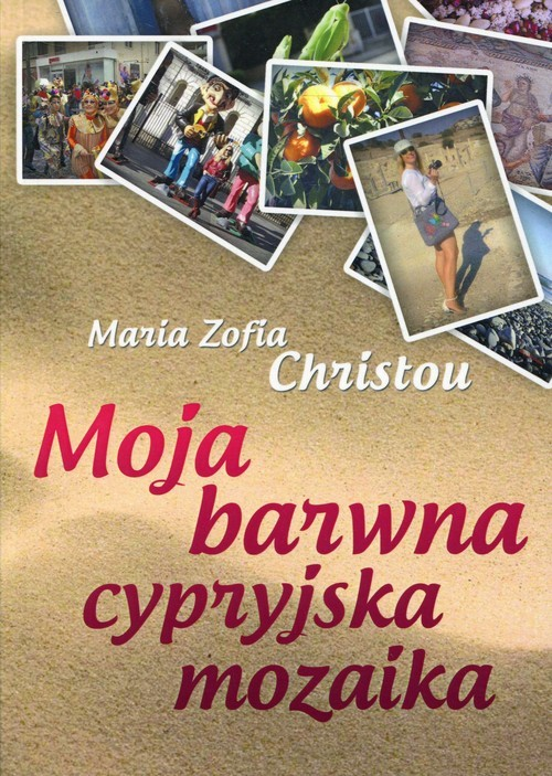 okładka Moja barwna cypryjska mozaika, Książka | Maria Zofia Christou