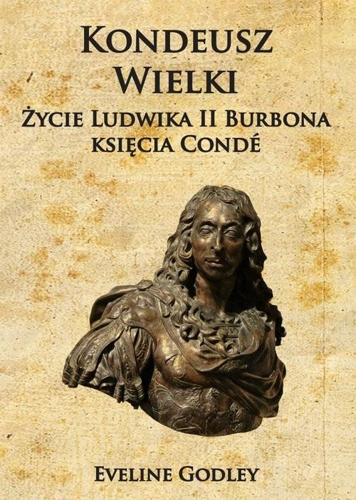 okładka Kondeusz Wielki Życie Ludwika II Burbona księcia Condé, Książka   Godley Eveline