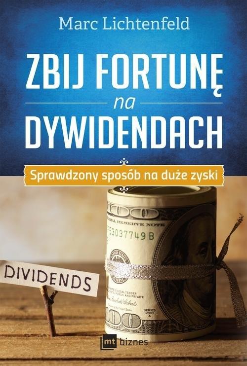okładka Zbij fortunę na dywidendach Sprawdzony sposób na duże zyski, Książka | Lichtenfeld Marc