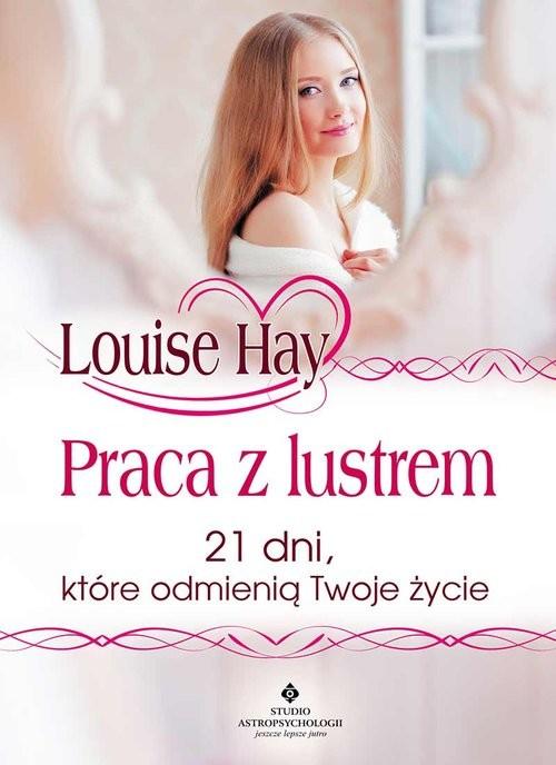 okładka Praca z lustrem 21 dni, które odmienią Twoje życieksiążka |  | Hay Louise