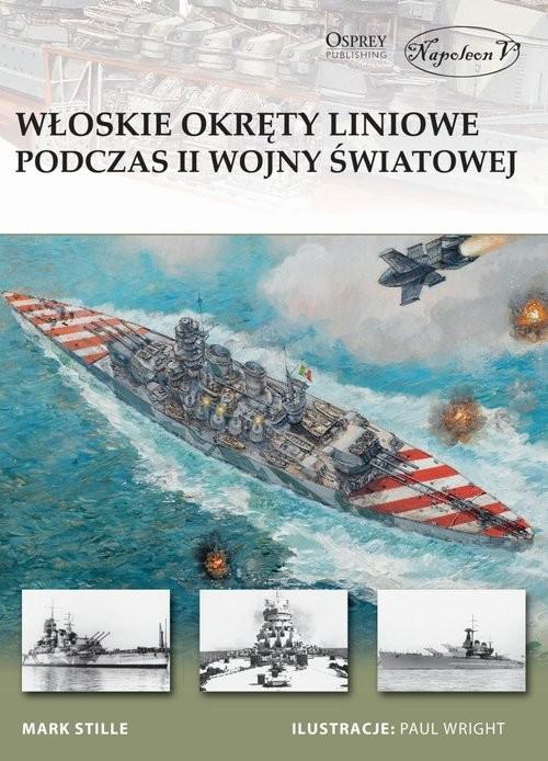 okładka Włoskie okręty liniowe podczas II Wojny Światowej, Książka | Stille Mark