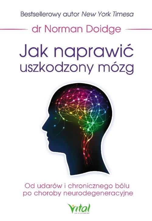 okładka Jak naprawić uszkodzony mózg Od udarów i chronicznego bólu po choroby neurodegeneracyjne, Książka | Doidge Norman