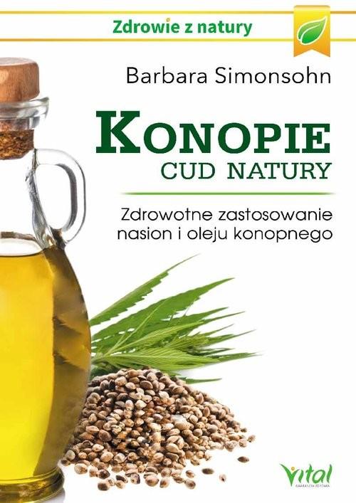 okładka Konopie cud natury Zdrowotne zastosowanie nasion i oleju konopnego, Książka | Simonsohn Barbara
