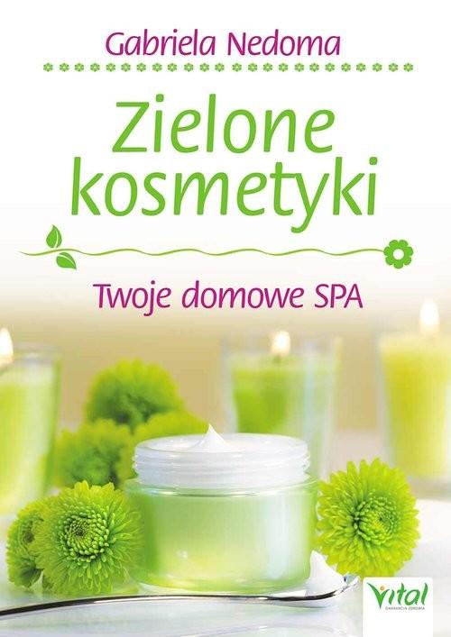 okładka Zielone kosmetyki Twoje domowe SPA, Książka | Nedoma Gabriela