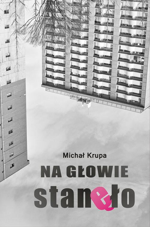 okładka Na głowie stanęło, Książka | Michał Krupa