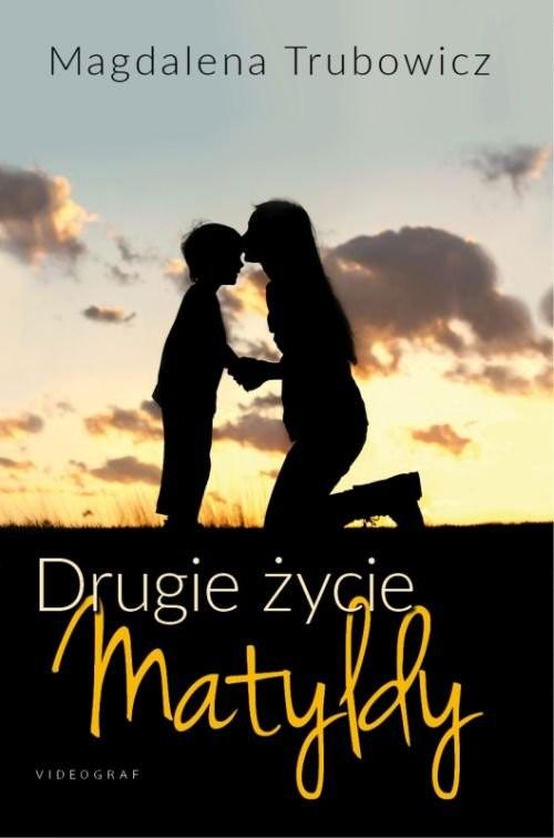 okładka Drugie życie Matyldy, Książka | Magdalena  Trubowicz