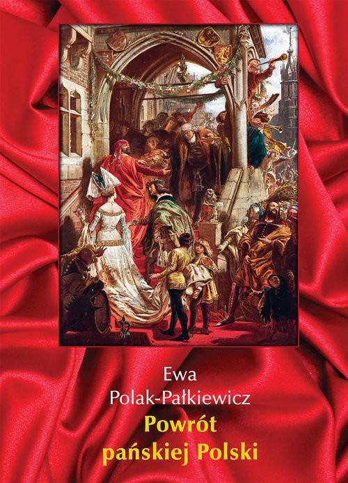 okładka Powrót pańskiej Polski, Książka | Polak-Pałkiewicz Ewa
