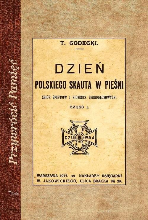 okładka Dzień polskiego skauta w pieśni Zbiór śpiewów i piosenek jednogłosowych. Część 1, Książka | Godecki Tomasz