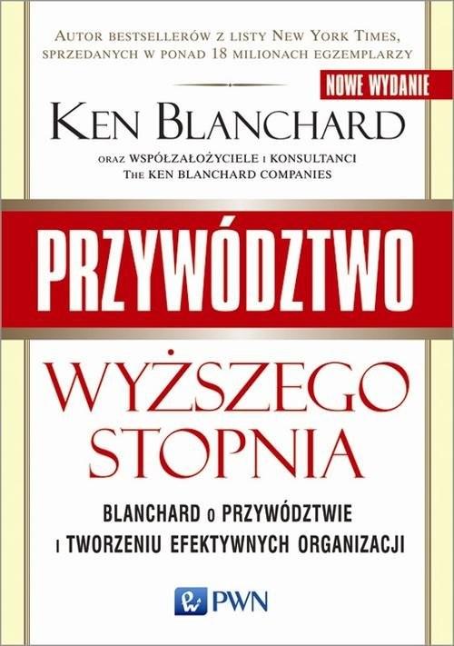 okładka Przywództwo wyższego stopnia Blanchard o przywództwie i tworzeniu efektywnych organizacji, Książka | Blanchard Ken