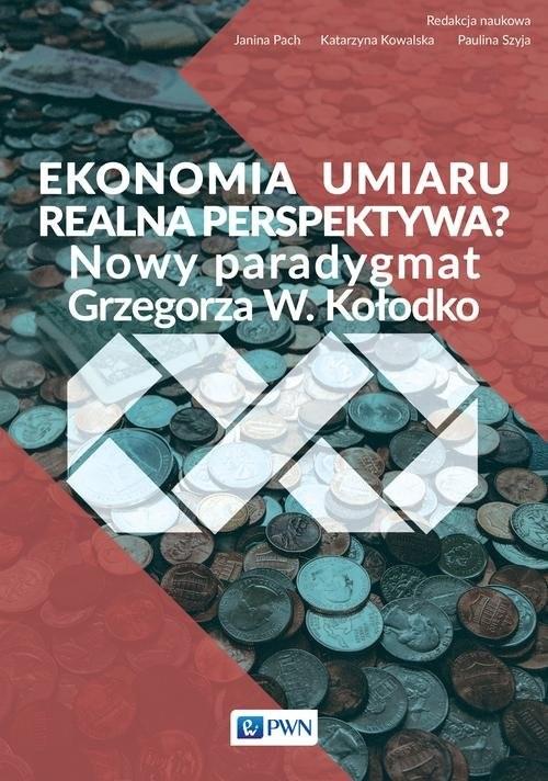 okładka Ekonomia umiaru - realna perspektywa? Nowy paradygmat Grzegorza W. Kołodko, Książka | Janina  Pach, Katarzyna  Kowalska, Paulin Szyja