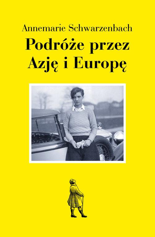 okładka Podróże przez Azję i Europę, Książka   Schwarzenbach Annemarie