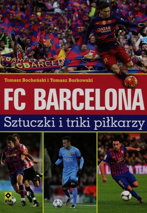 okładka FC Barcelona Sztuczki i triki piłkarzy, Książka | Tomasz Bocheński, Tomasz Borkowski