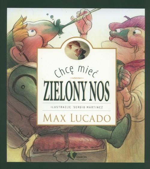 okładka Chcę mieć zielony nos, Książka | Lucado Max