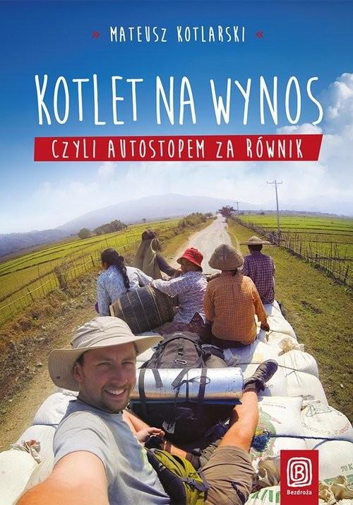 okładka Kotlet na wynos, czyli autostopem za równik, Książka | Kotlarski Mateusz