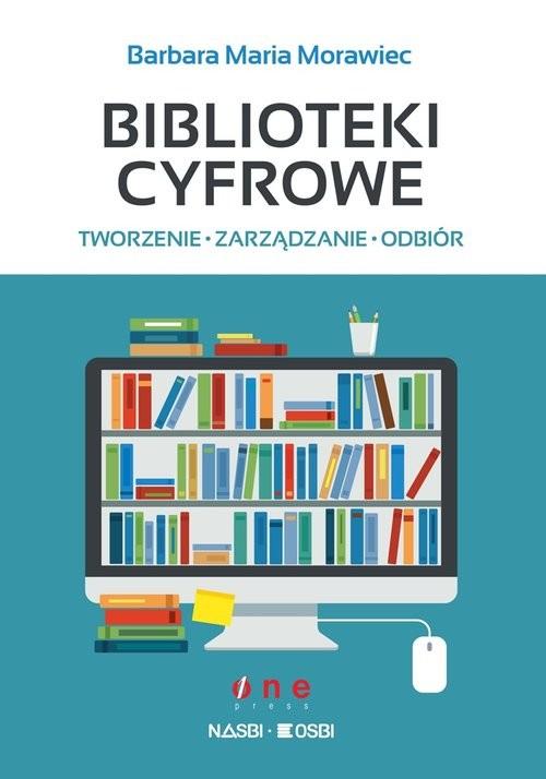 okładka Biblioteki cyfrowe tworzenie zarządzanie odbiór, Książka | Barbara Maria Morawiec