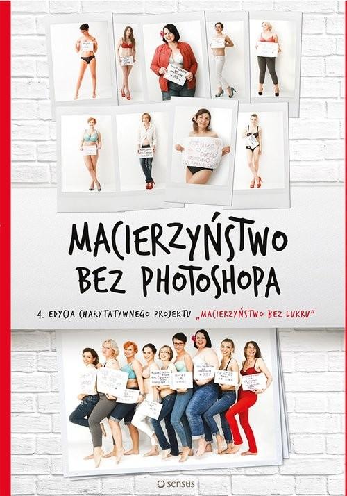 okładka Macierzyństwo bez photoshopa, Książka   Dawid-Mróz Małgorzata