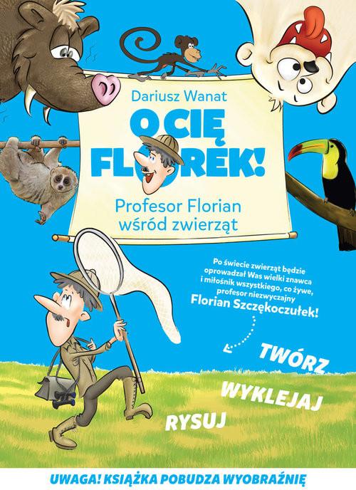okładka O Cię Florek Profesor Florian wśród zwierząt, Książka | Wanat Dariusz