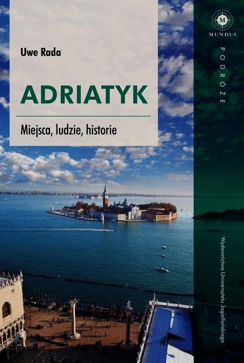 okładka Adriatyk Miejsca ludzie historie, Książka | Rada Uwe