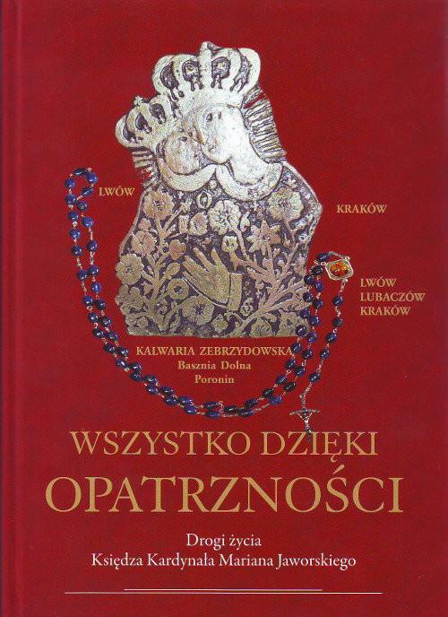 okładka Wszystko dzięki Opatrzności Drogi życia Księdza Kardynała Mariana Jaworskiego, Książka | Błądek Zenon