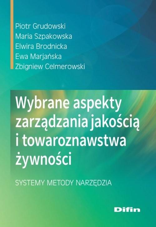 okładka Wybrane aspekty zarządzania jakością i towaroznawstwa żywności Systemy, metody, narzędzia, Książka   Piotr Grudowski, Maria Szpakowska, Brodnicka