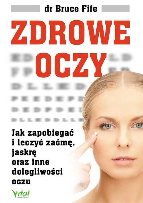 okładka Zdrowe oczy Jak zapobiegać i leczyć zaćmę, jaskrę oraz inne dolegliwości oczu, Książka | Bruce Fife