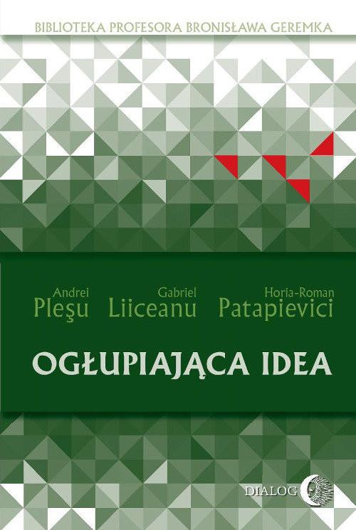 okładka Ogłupiająca idea, Książka   Andrei Pleşu, Gabriel Liiceanu, Patapievici