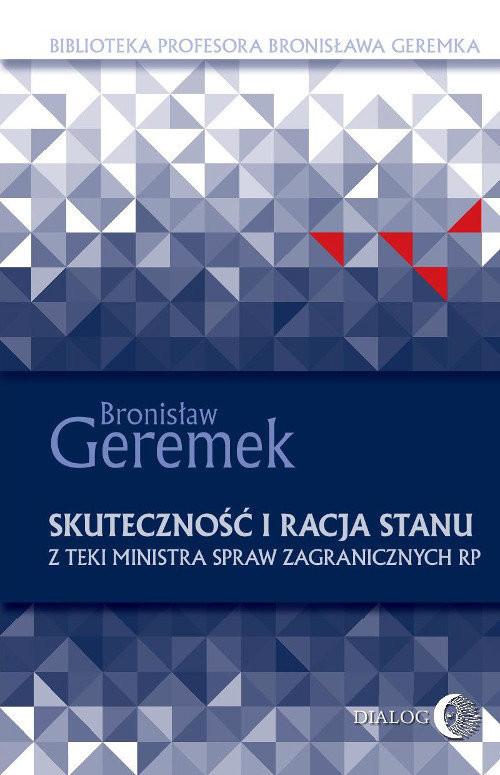 okładka Skuteczność i racja stanu. Z teki Ministra Spraw Zagranicznych RP, Książka | Geremek Bronisław