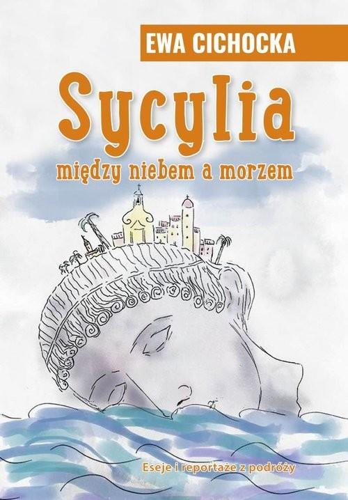 okładka Sycylia Między niebem a morzem, Książka | Cichocka Ewa