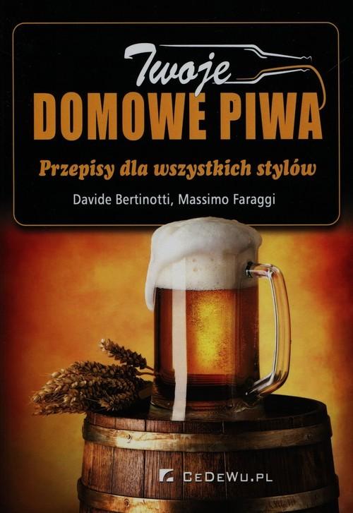 okładka Twoje domowe piwa Przepisy dla wszystkich stylów, Książka   Davide Bertinotti, Massimo Faraggi