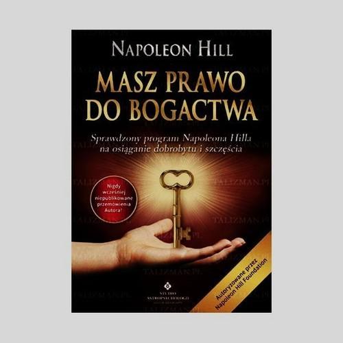 okładka Masz prawo do bogactwa Sprawdzony program Napoleona Hilla na osiąganie dobrobytu i szczęścia, Książka | Napoleon Hill