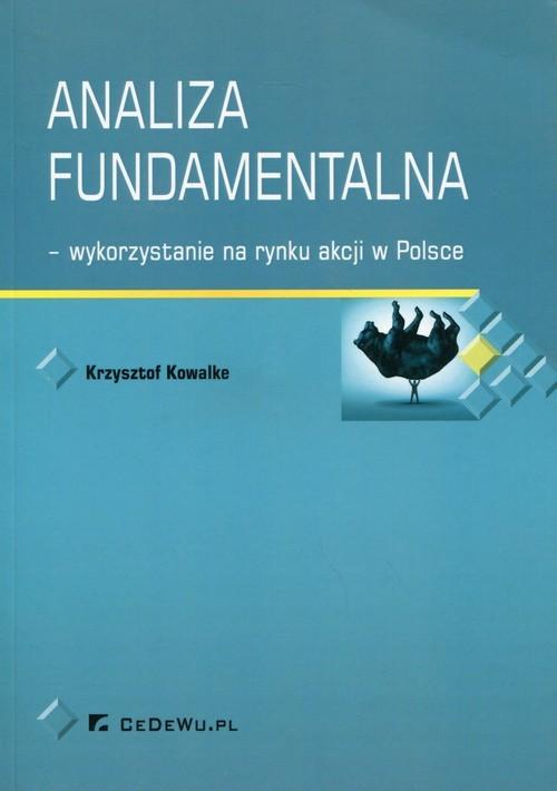 okładka Analiza fundamentalna - wykorzystanie na rynku akcji w Polsceksiążka |  | Kowalke Krzysztof