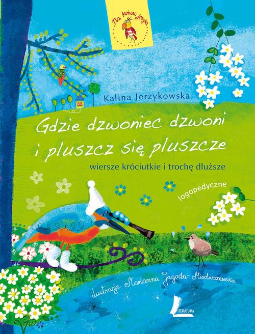 okładka Gdzie dzwoniec dzwoni i pluszcz się pluszcze, Książka | Jerzykowska Kalina
