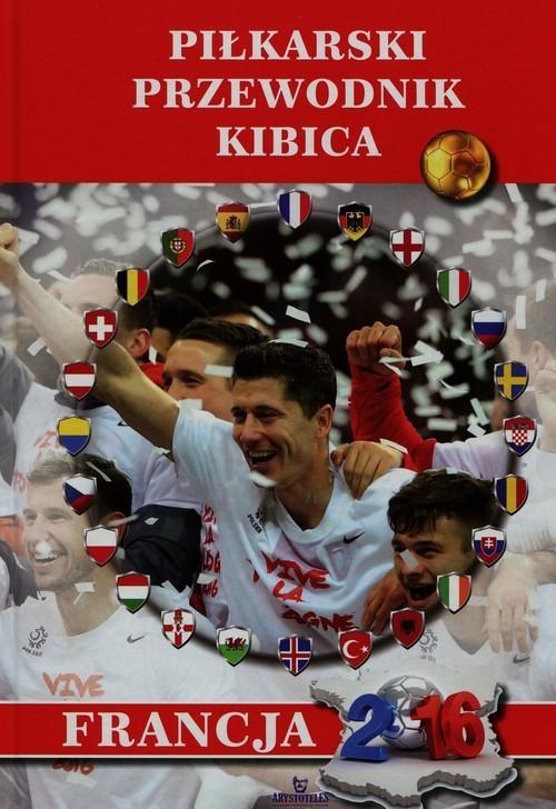 okładka Piłkarski przewodnik kibica Francja 2016, Książka | Gorecki Marek