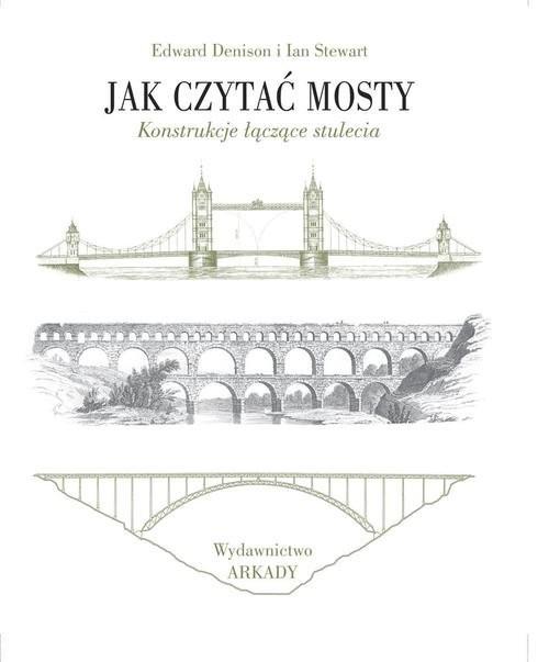 okładka Jak czytać mosty Konstrukcje łączące stuleciaksiążka |  | Edward Denison, Ian Stewart