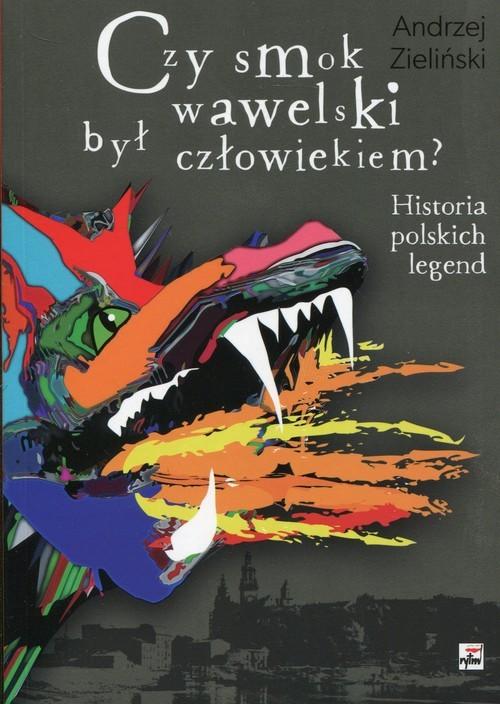 okładka Czy smok wawelski był człowiekiem? Historia polskich legend, Książka | Zieliński Andrzej