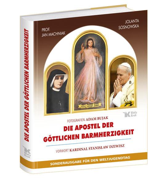 okładka Die Apostel der Göttlichen Barmherzigkeit Apostołowie Bożego Miłosierdzia (wersja niemiecka), Książka | Jolanta Sosnowska, Jan Machniak, Stan Dziwisz