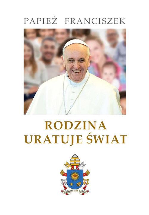 okładka Rodzina uratuje świat, Książka | Papież Franciszek