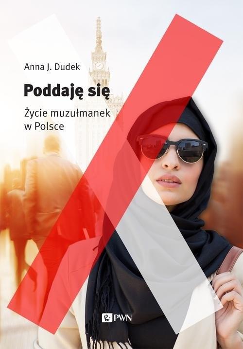 okładka Poddaję się Życie muzułmanek w Polsce, Książka | Anna J. Dudek