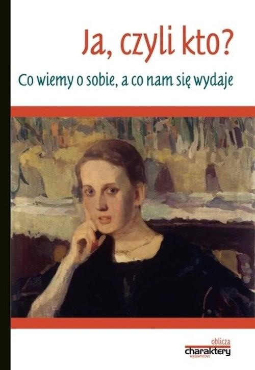 okładka Ja, czyli kto? Co wiemy o sobie, a co nam się wydajeksiążka      Wojciszke Bogdan, Łukaszewski Wiesław, Piotr