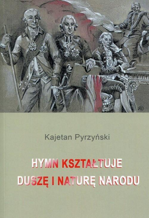 okładka Hymn kształtuje duszę i naturę narodu, Książka | Pyrzyński Kajetan