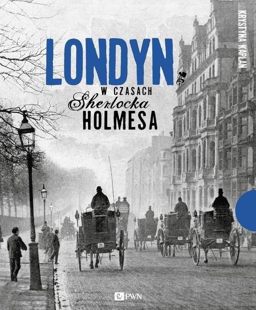 okładka Londyn w czasach Sherlocka Holmesa, Książka | Krystyna  Kaplan