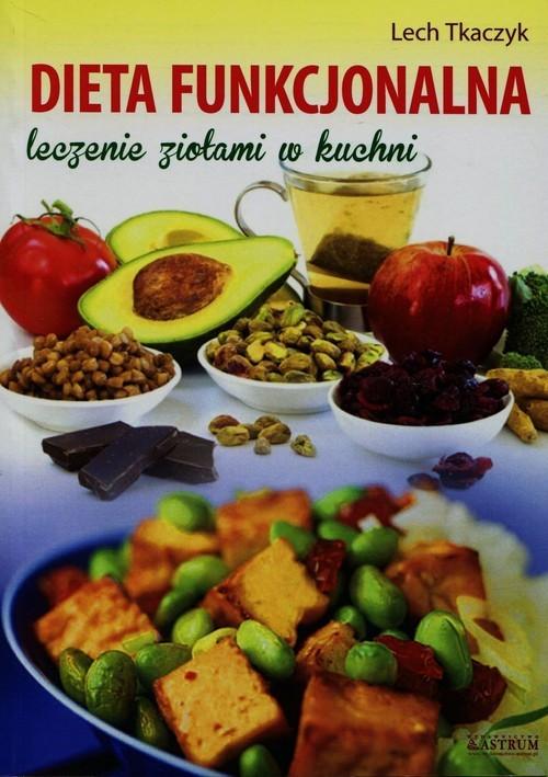 okładka Dieta funkcjonalna leczenie ziołami w kuchni, Książka | Lech Tkaczyk