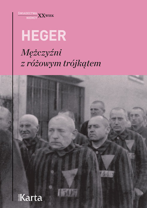 okładka Mężczyźni z różowym trójkątem Świadectwo homoseksualnego więźnia obozu  koncentracyjnego z lat 1939–1945, Książka   Heinz Heger